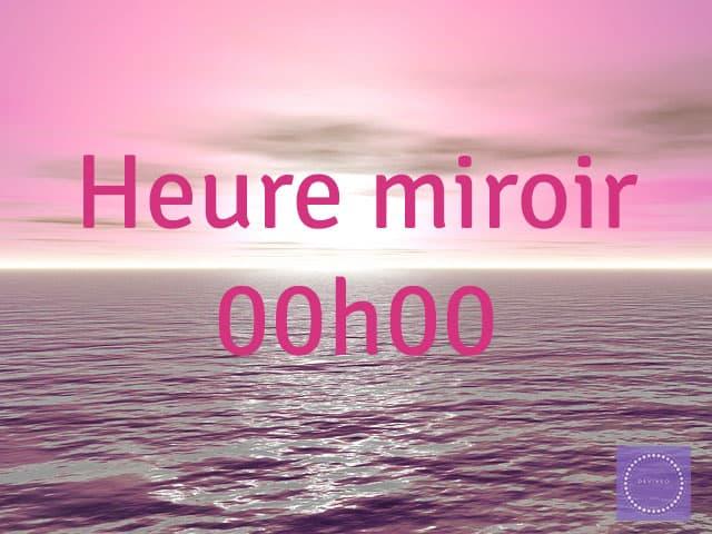 Heure miroir 00h00 signification